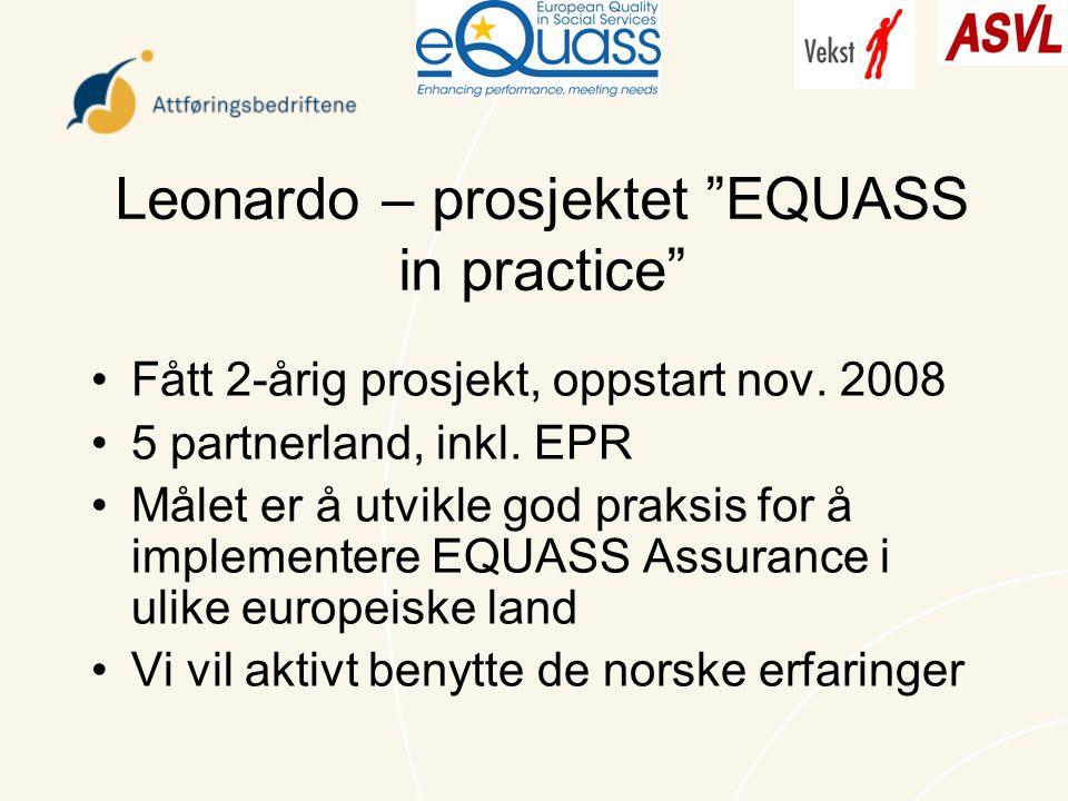 """Leonardo – prosjektet """"EQUASS in practice"""" Fått 2-årig prosjekt, oppstart nov. 2008 5 partnerland, inkl. EPR Målet er å utvikle god praksis for å impl"""