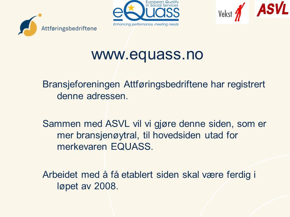 www.equass.no Bransjeforeningen Attføringsbedriftene har registrert denne adressen. Sammen med ASVL vil vi gjøre denne siden, som er mer bransjenøytra