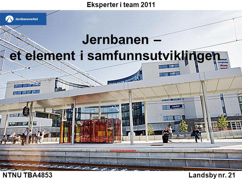 NTNU TBA4853 Landsby nr. 21 Jernbanen – et element i samfunnsutviklingen Eksperter i team 2011