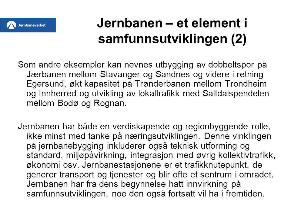 Jernbanen – et element i samfunnsutviklingen (2) Som andre eksempler kan nevnes utbygging av dobbeltspor på Jærbanen mellom Stavanger og Sandnes og vi