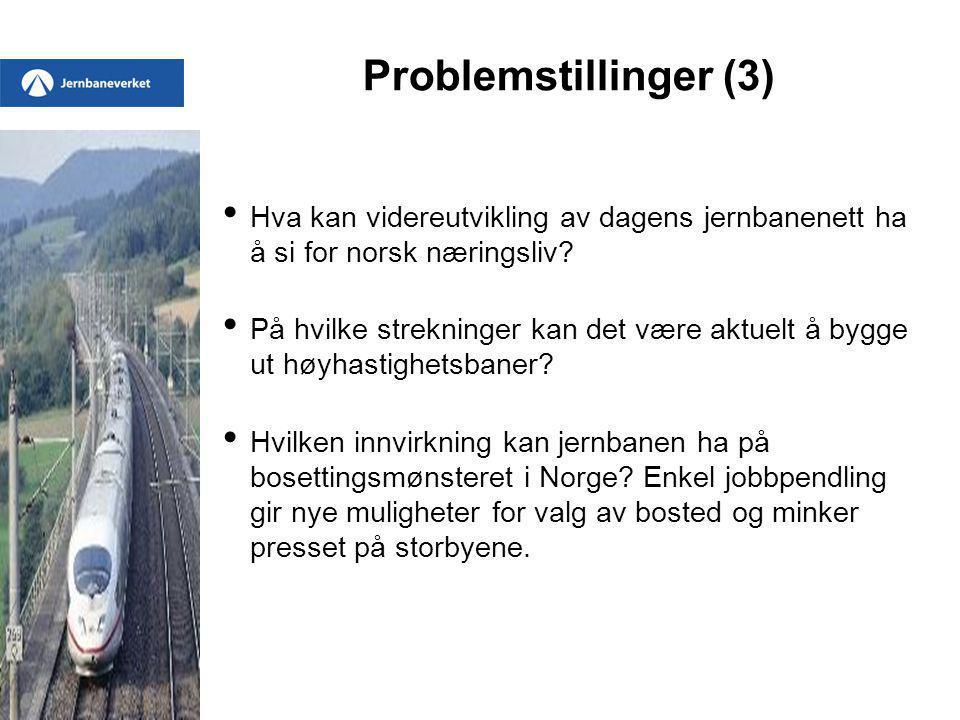Problemstillinger (3) Hva kan videreutvikling av dagens jernbanenett ha å si for norsk næringsliv.