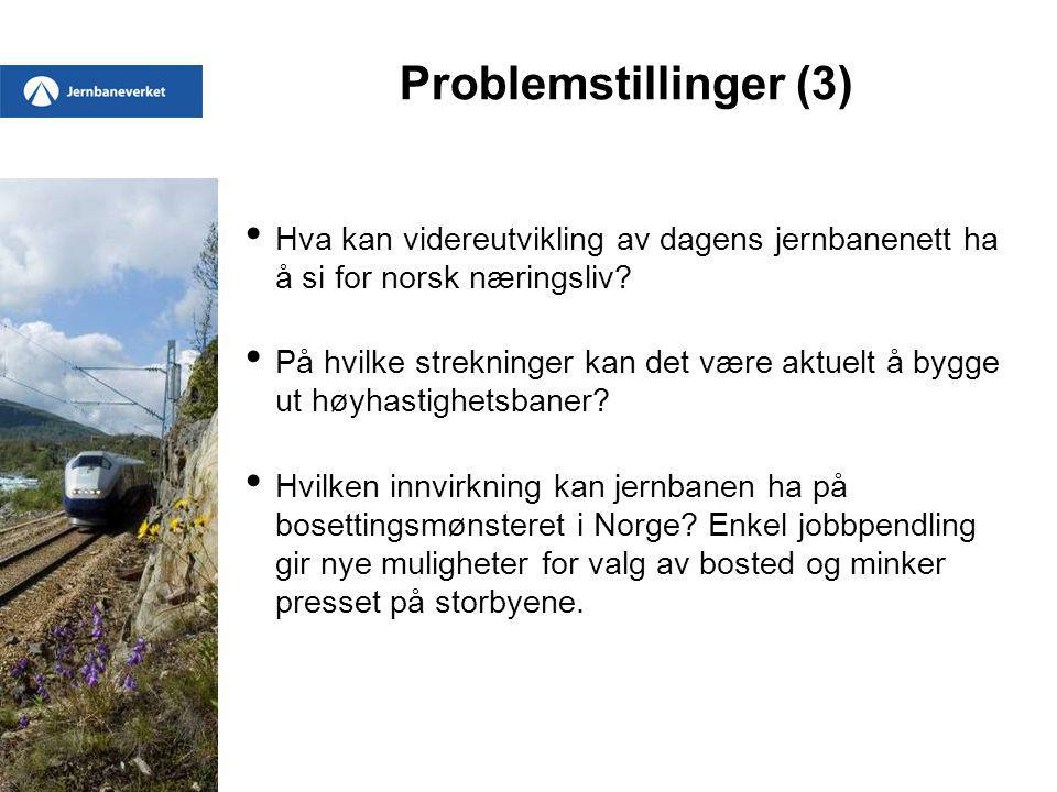 Problemstillinger (3) Hva kan videreutvikling av dagens jernbanenett ha å si for norsk næringsliv? På hvilke strekninger kan det være aktuelt å bygge