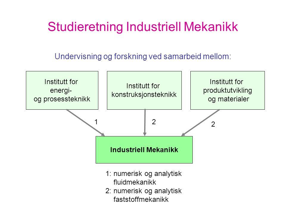 Studieretning Industriell Mekanikk Undervisning og forskning ved samarbeid mellom: Institutt for energi- og prosessteknikk Institutt for konstruksjons