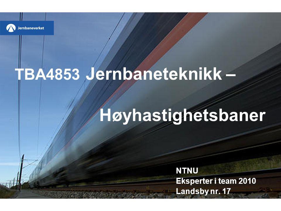 TBA4853 Jernbaneteknikk – Høyhastighetsbaner NTNU Eksperter i team 2010 Landsby nr. 17