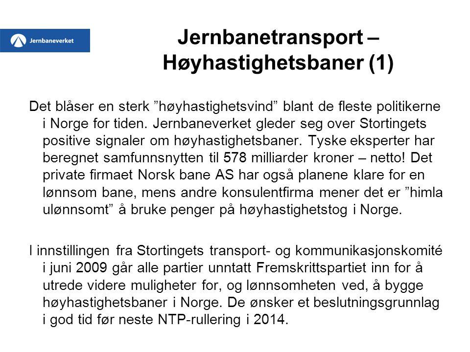 Jernbanetransport – Høyhastighetsbaner (2) Flertallet i komitéen mener at utbygging av jernbanen in intercityområdet (Oslo – Halden, Oslo – Lillehammer, Oslo – Skien) kan være et første skritt mot fremtidige høyhastighetsbaner.