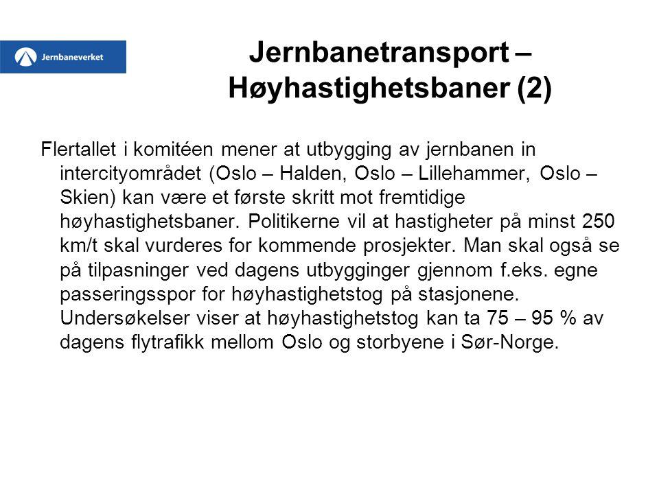 Jernbanetransport – Høyhastighetsbaner (2) Flertallet i komitéen mener at utbygging av jernbanen in intercityområdet (Oslo – Halden, Oslo – Lillehamme