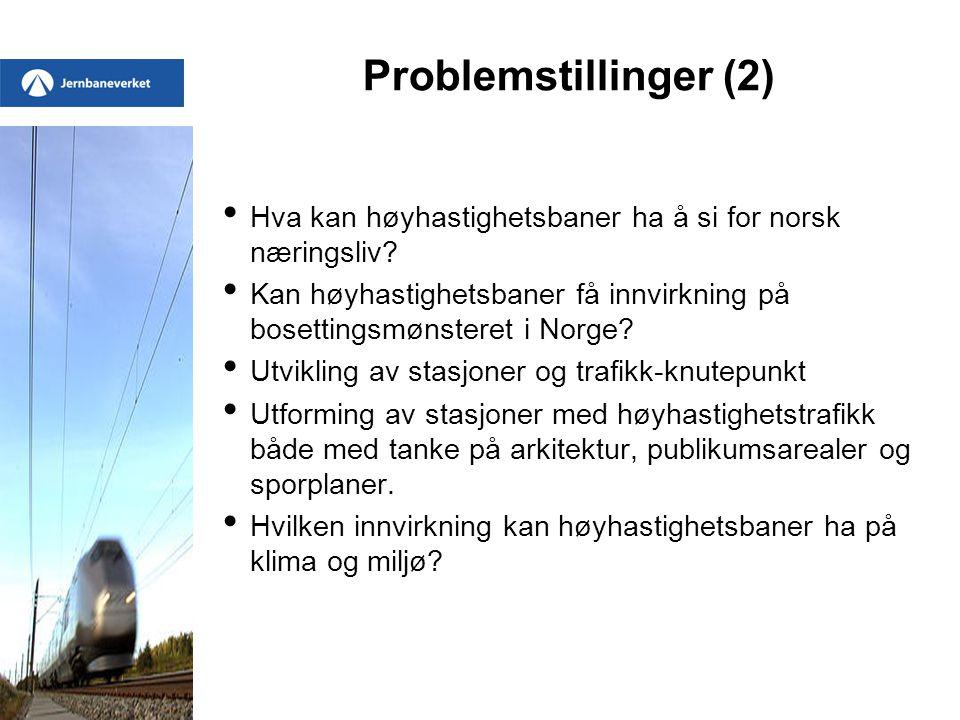 Problemstillinger (2) Hva kan høyhastighetsbaner ha å si for norsk næringsliv? Kan høyhastighetsbaner få innvirkning på bosettingsmønsteret i Norge? U