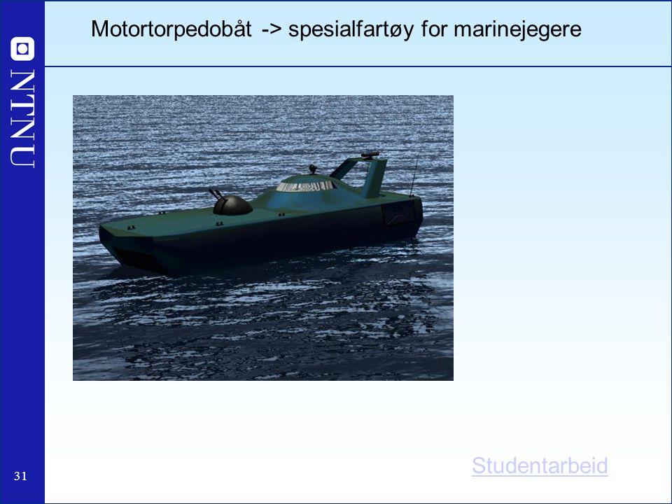 31 Motortorpedobåt -> spesialfartøy for marinejegere Studentarbeid