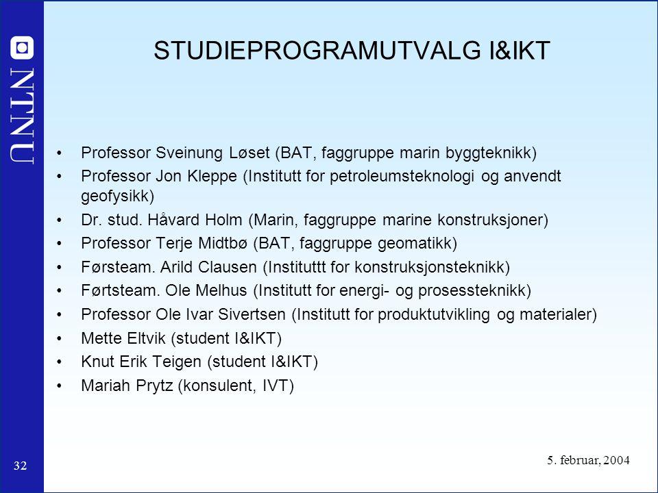 32 5. februar, 2004 STUDIEPROGRAMUTVALG I&IKT Professor Sveinung Løset (BAT, faggruppe marin byggteknikk) Professor Jon Kleppe (Institutt for petroleu