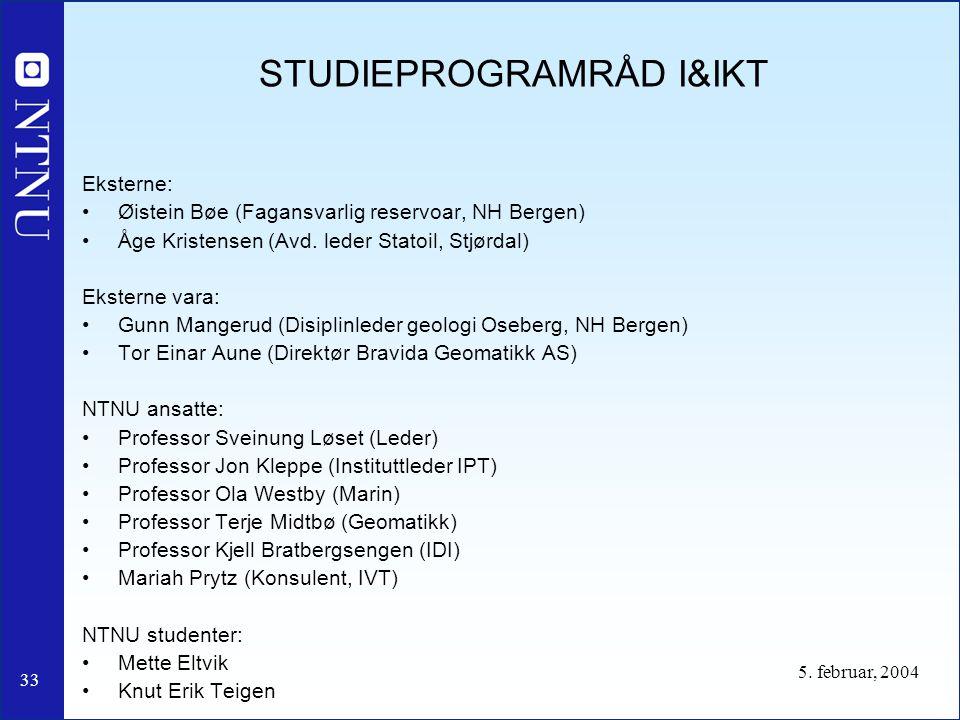 33 5. februar, 2004 STUDIEPROGRAMRÅD I&IKT Eksterne: Øistein Bøe (Fagansvarlig reservoar, NH Bergen) Åge Kristensen (Avd. leder Statoil, Stjørdal) Eks
