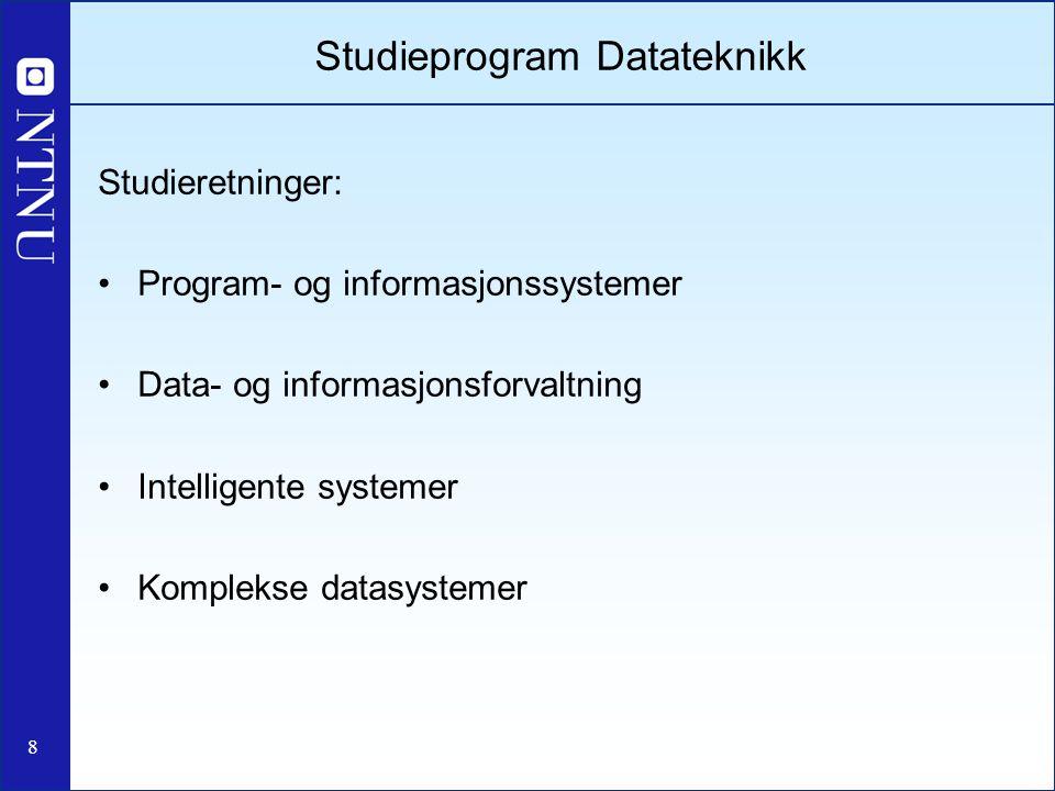 8 Studieprogram Datateknikk Studieretninger: Program- og informasjonssystemer Data- og informasjonsforvaltning Intelligente systemer Komplekse datasys