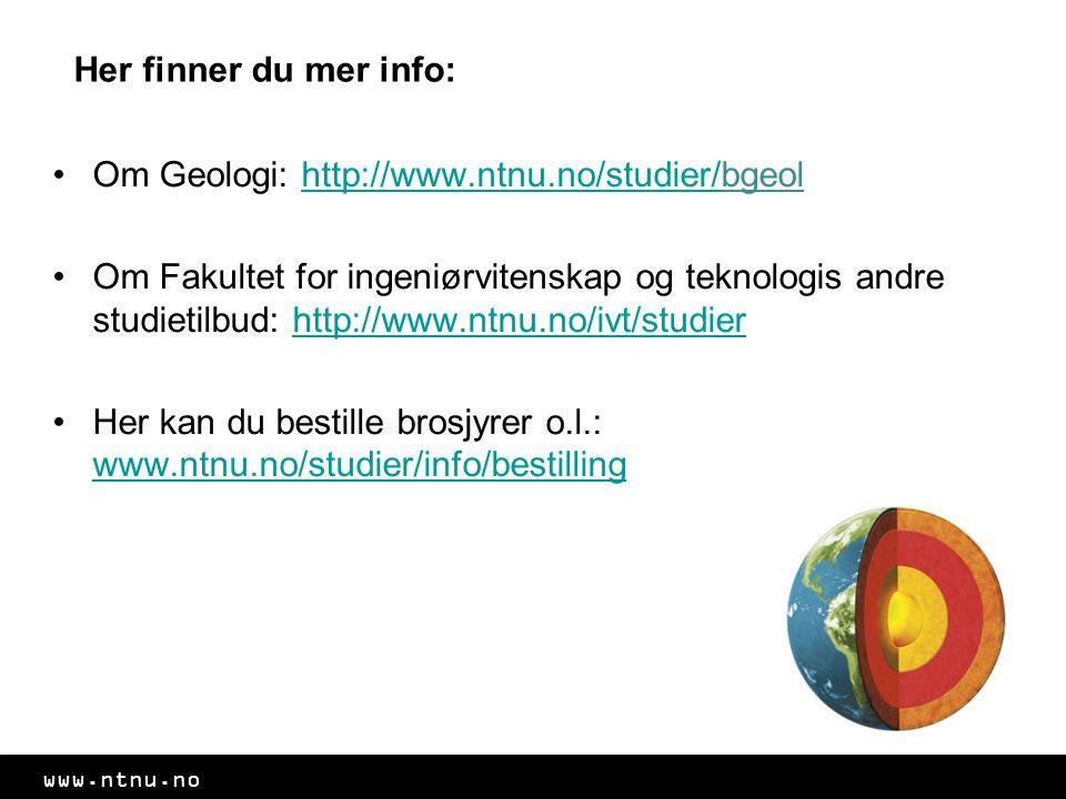 www.ntnu.no Om Geologi: http://www.ntnu.no/studier/bgeolhttp://www.ntnu.no/studier/ Om Fakultet for ingeniørvitenskap og teknologis andre studietilbud