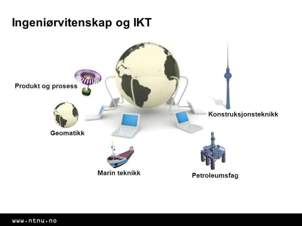 www.ntnu.no Ingeniørvitenskap og IKT Konstruksjonsteknikk Petroleumsfag Marin teknikk Produkt og prosess Geomatikk