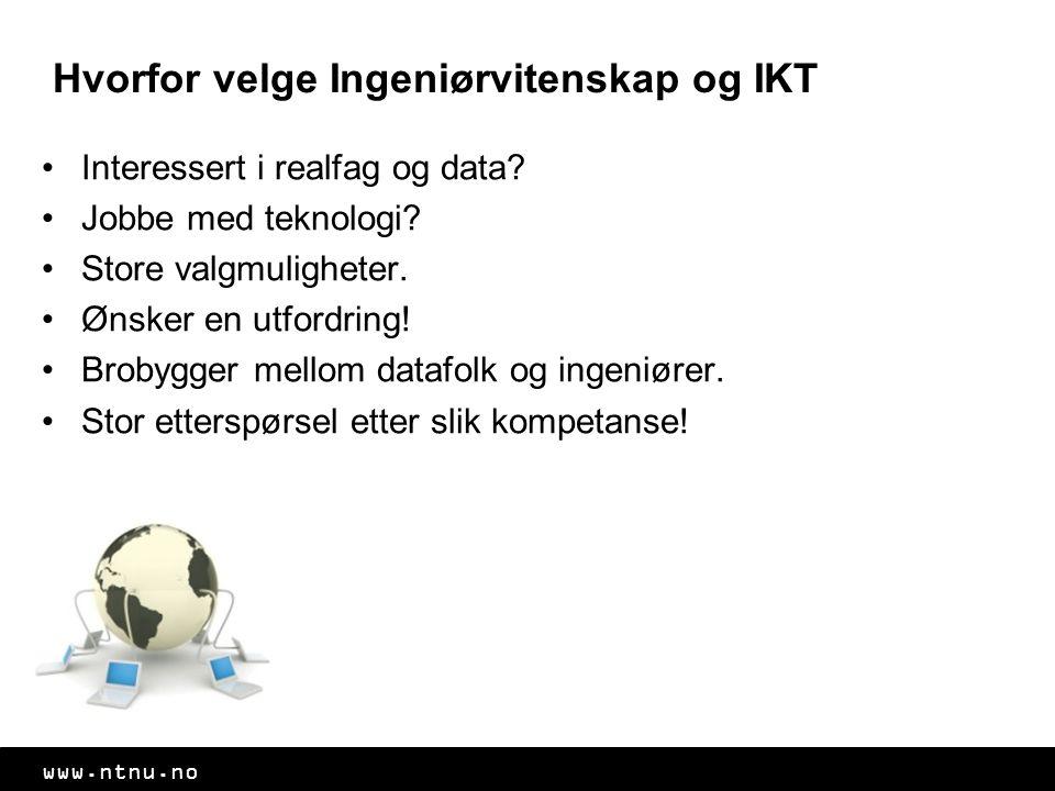 www.ntnu.no Hvorfor velge Ingeniørvitenskap og IKT Interessert i realfag og data.