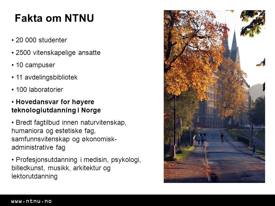 www.ntnu.no 20 000 studenter 2500 vitenskapelige ansatte 10 campuser 11 avdelingsbibliotek 100 laboratorier Hovedansvar for høyere teknologiutdanning