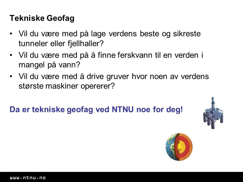 www.ntnu.no Tekniske Geofag Vil du være med på lage verdens beste og sikreste tunneler eller fjellhaller.