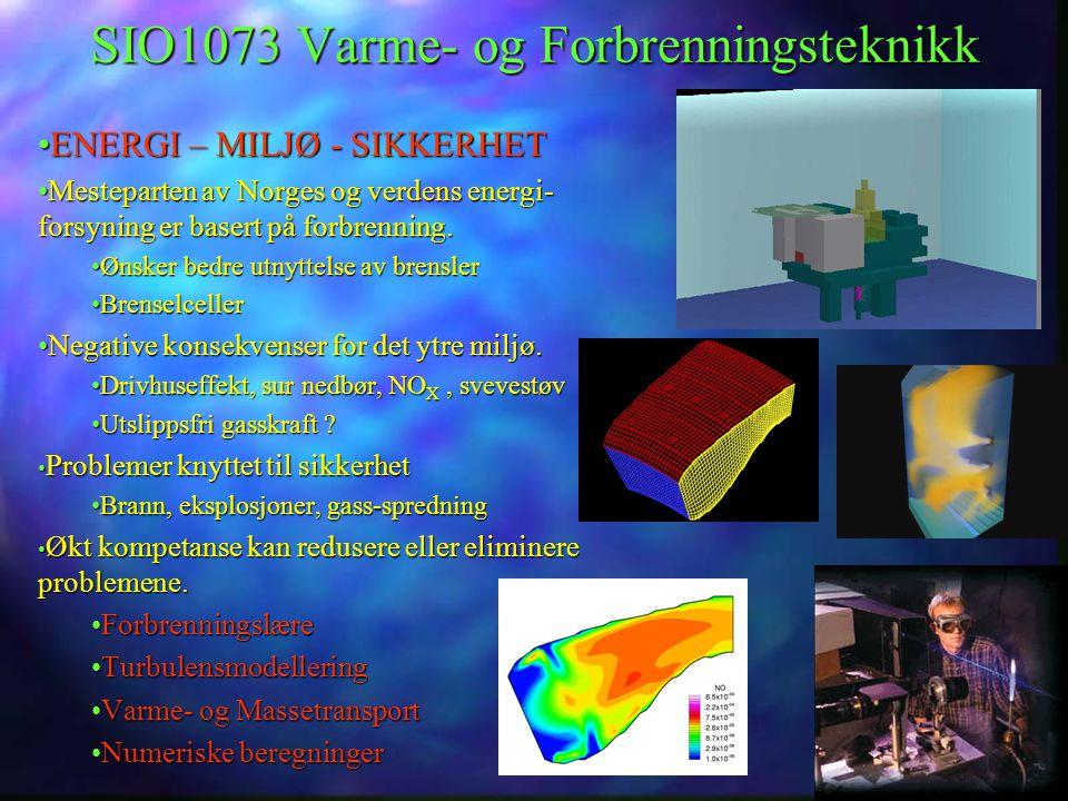 SIO1073 Varme- og Forbrenningsteknikk ENERGI – MILJØ - SIKKERHETENERGI – MILJØ - SIKKERHET Mesteparten av Norges og verdens energi- forsyning er baser