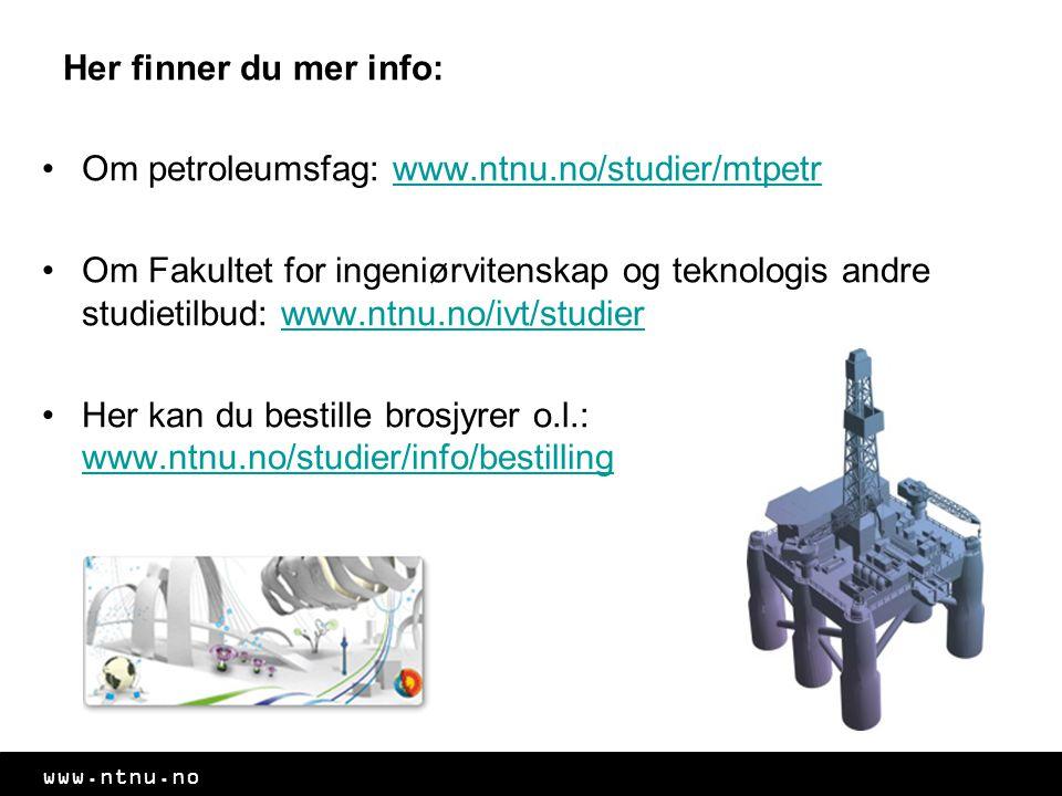 www.ntnu.no Her finner du mer info: Om petroleumsfag: www.ntnu.no/studier/mtpetrwww.ntnu.no/studier/mtpetr Om Fakultet for ingeniørvitenskap og teknol