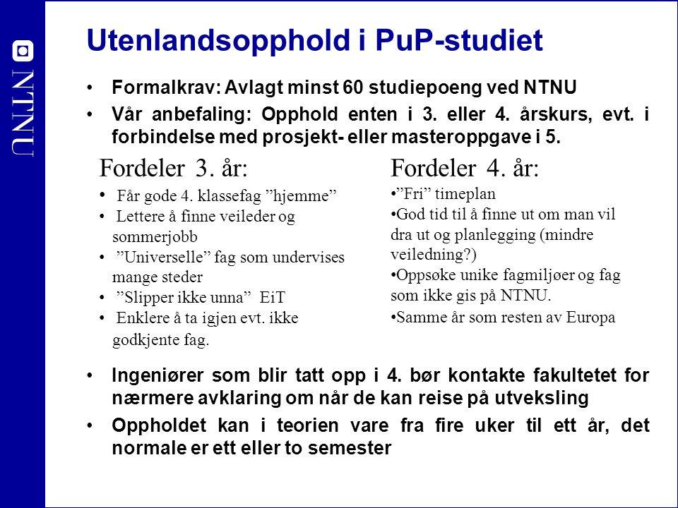 Utenlandsopphold i PuP-studiet Formalkrav: Avlagt minst 60 studiepoeng ved NTNU Vår anbefaling: Opphold enten i 3. eller 4. årskurs, evt. i forbindels