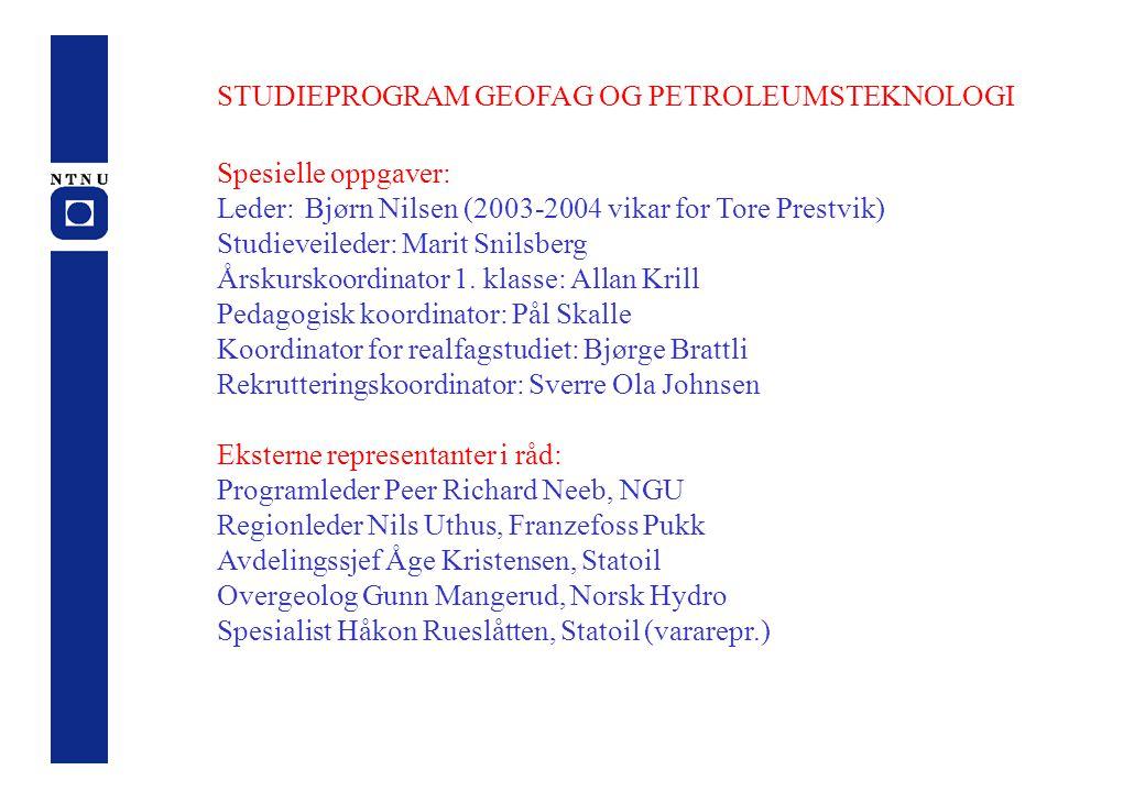 STUDIEPROGRAM GEOFAG OG PETROLEUMSTEKNOLOGI Spesielle oppgaver: Leder:Bjørn Nilsen (2003-2004 vikar for Tore Prestvik) Studieveileder: Marit Snilsberg