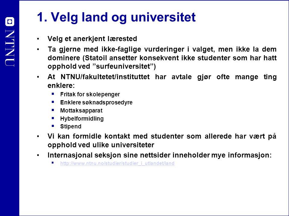 1. Velg land og universitet Velg et anerkjent lærested Ta gjerne med ikke-faglige vurderinger i valget, men ikke la dem dominere (Statoil ansetter kon
