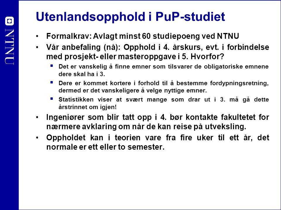 Utenlandsopphold i PuP-studiet Formalkrav: Avlagt minst 60 studiepoeng ved NTNU Vår anbefaling (nå): Opphold i 4.