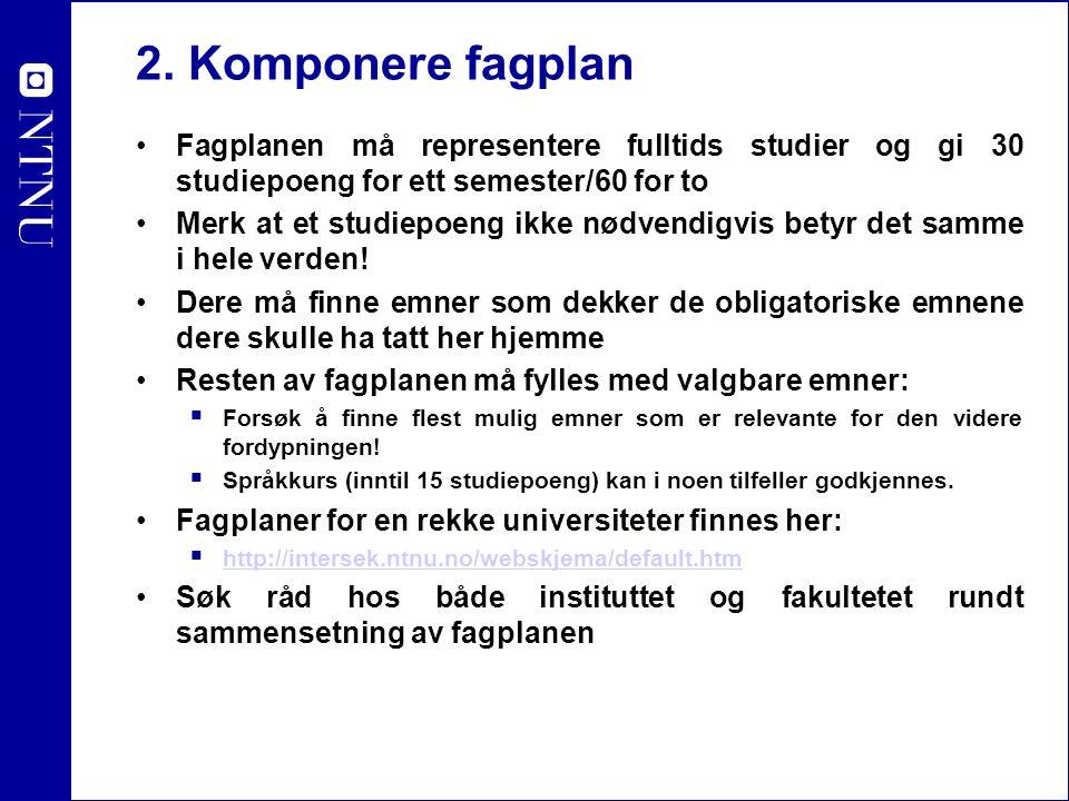 2. Komponere fagplan Fagplanen må representere fulltids studier og gi 30 studiepoeng for ett semester/60 for to Merk at et studiepoeng ikke nødvendigv