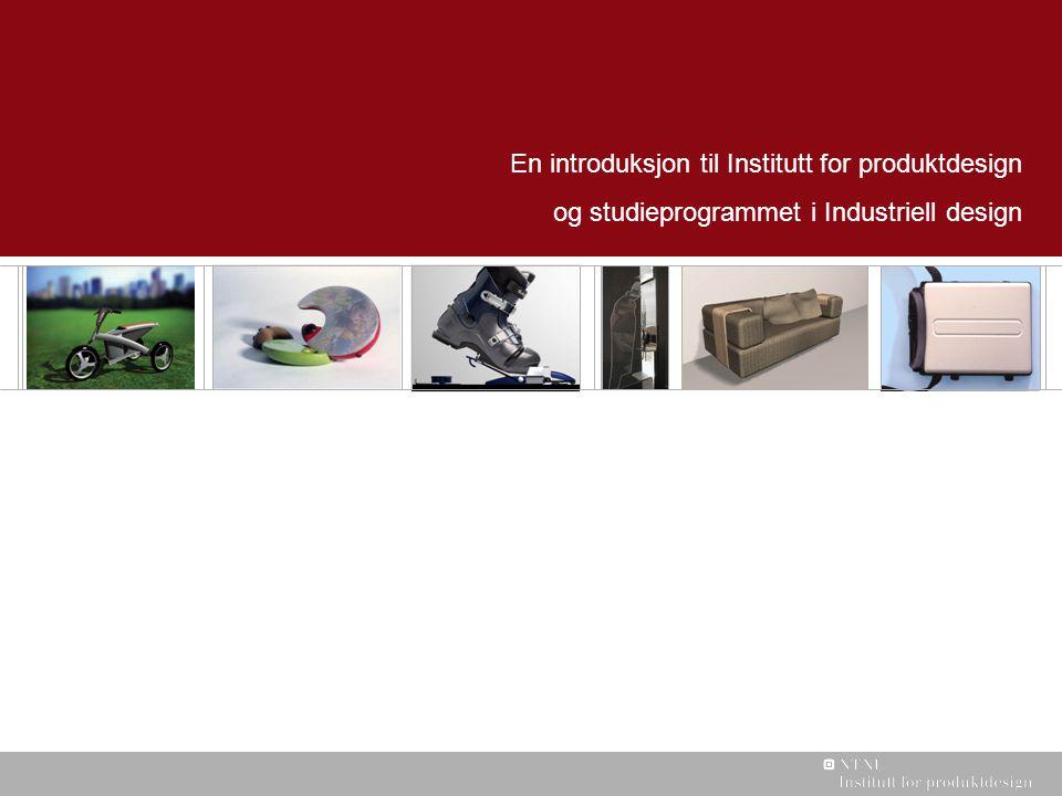 En introduksjon til Institutt for produktdesign og studieprogrammet i Industriell design