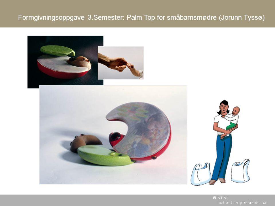 Formgivningsoppgave 3.Semester: Palm Top for småbarnsmødre (Jorunn Tyssø)