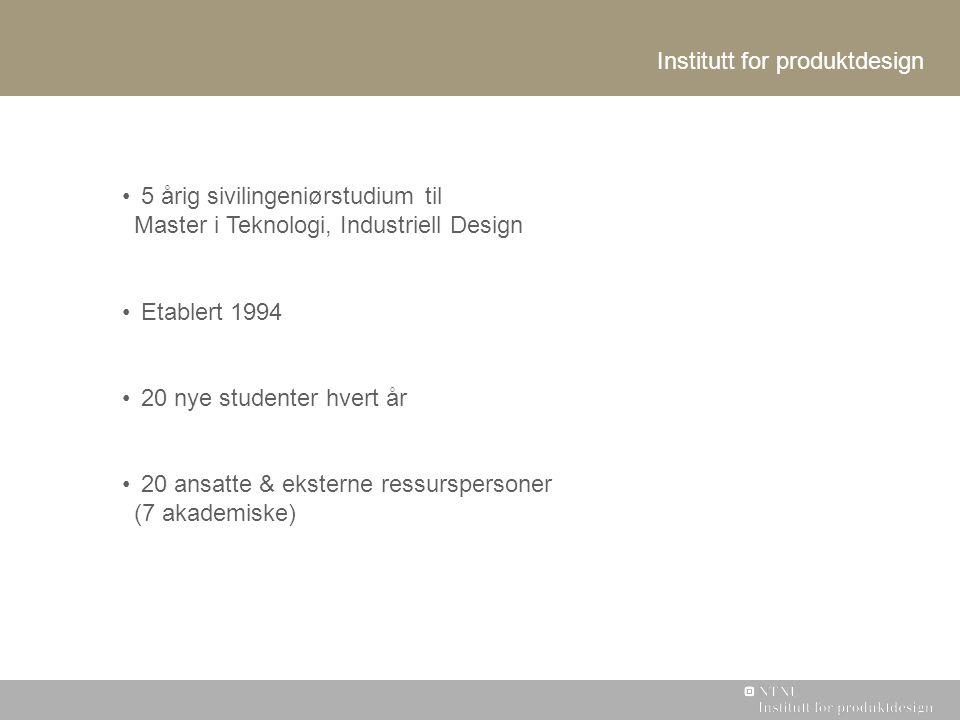 5 årig sivilingeniørstudium til Master i Teknologi, Industriell Design Etablert 1994 20 nye studenter hvert år 20 ansatte & eksterne ressurspersoner (7 akademiske) Institutt for produktdesign
