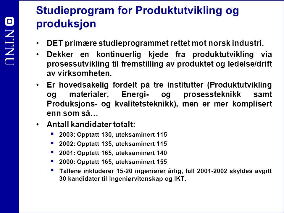 Studieprogram for Produktutvikling og produksjon DET primære studieprogrammet rettet mot norsk industri. Dekker en kontinuerlig kjede fra produktutvik