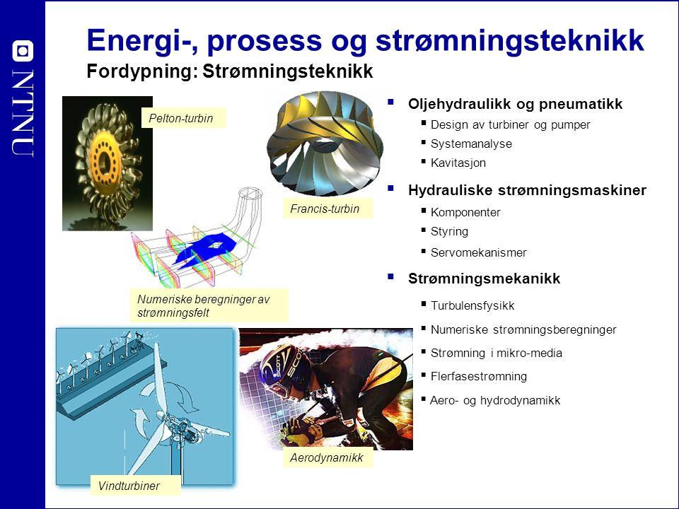 Energi-, prosess og strømningsteknikk Fordypning: Strømningsteknikk  Oljehydraulikk og pneumatikk  Design av turbiner og pumper  Systemanalyse  Ka