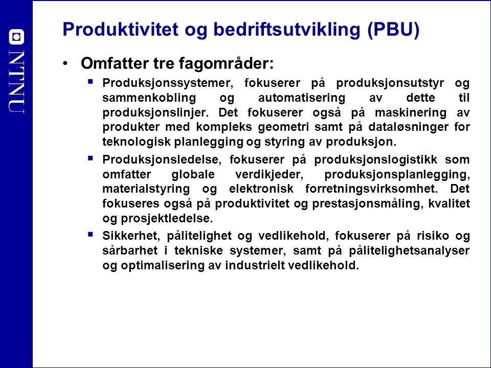 Produktivitet og bedriftsutvikling (PBU) Omfatter tre fagområder:  Produksjonssystemer, fokuserer på produksjonsutstyr og sammenkobling og automatise
