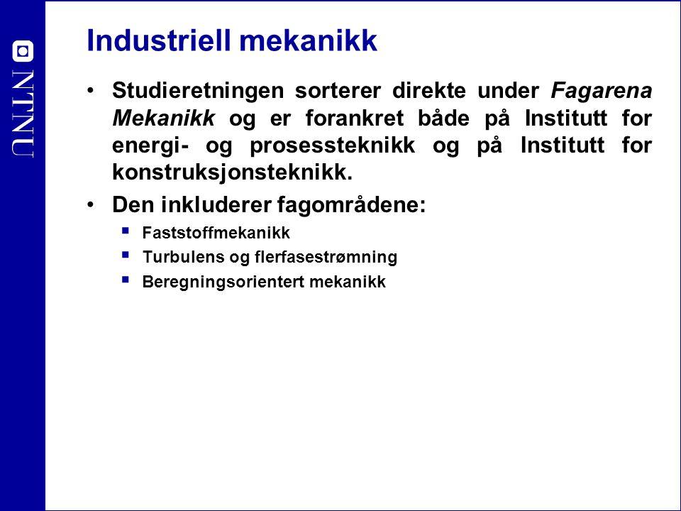 Industriell mekanikk Studieretningen sorterer direkte under Fagarena Mekanikk og er forankret både på Institutt for energi- og prosessteknikk og på In