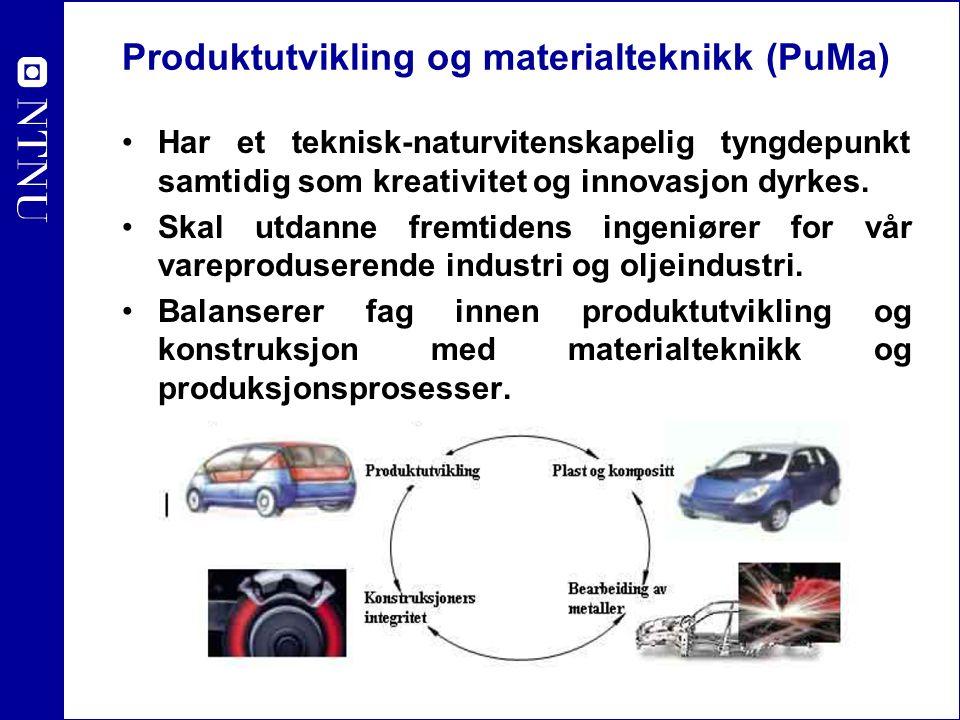 Produktutvikling og materialteknikk (PuMa) Omfatter fire fagområder:  Produktutvikling og konstruksjon, fokus på utvikling av produkter og maskiner, fra idé til ferdig produkt.