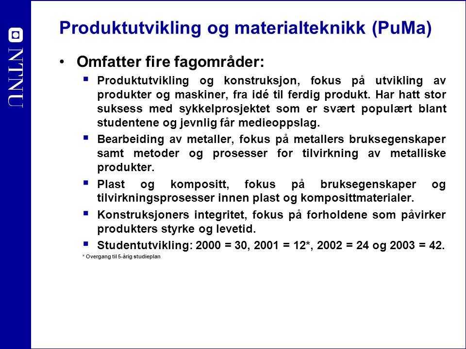 Produktutvikling og materialteknikk (PuMa) Omfatter fire fagområder:  Produktutvikling og konstruksjon, fokus på utvikling av produkter og maskiner,