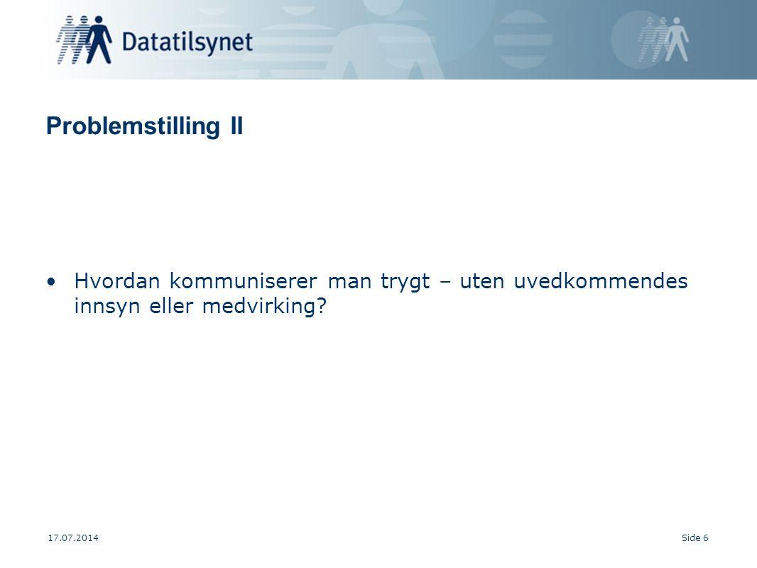 17.07.2014Side 6 Problemstilling II Hvordan kommuniserer man trygt – uten uvedkommendes innsyn eller medvirking