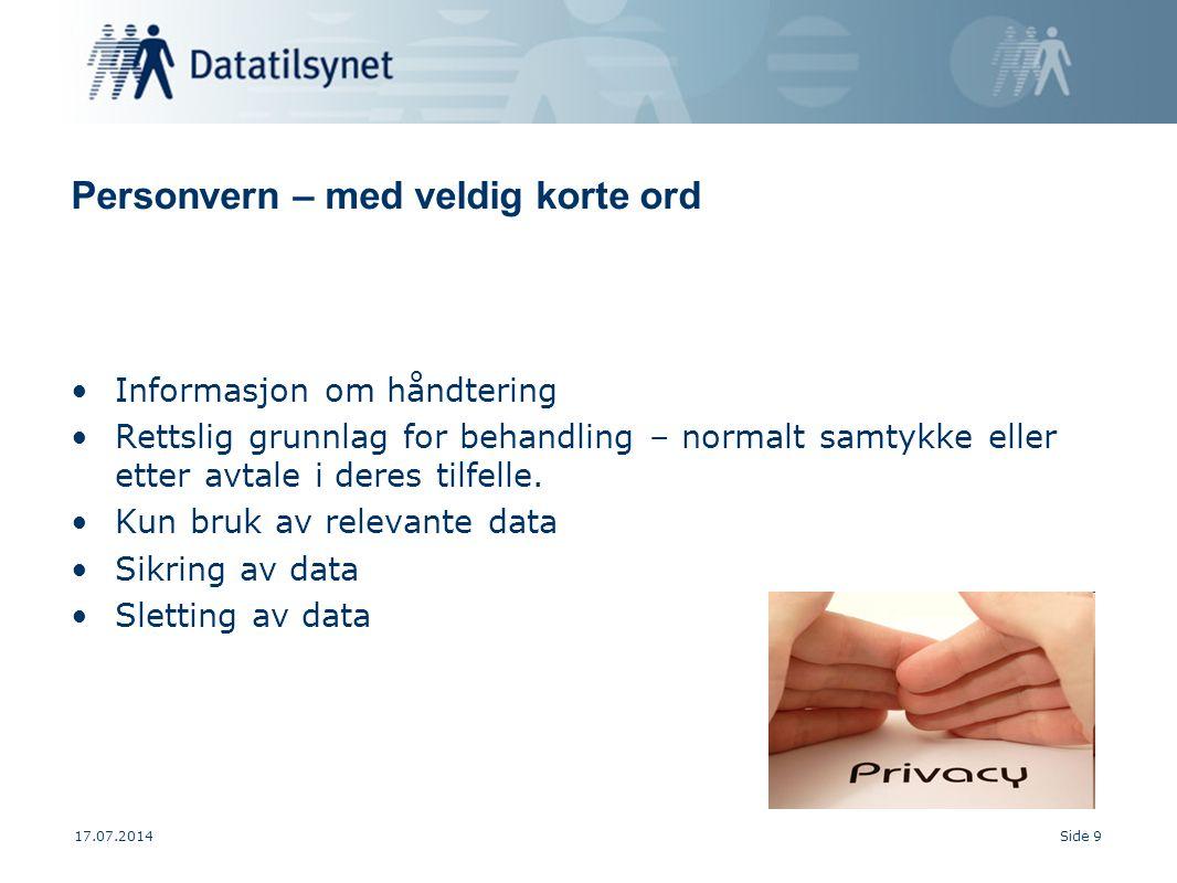 17.07.2014Side 10 Avsluttende kommentarer Dere er alltid velkomment til å ta kontakt med Datatilsynet Vi har tilbud om råd- og veiledningsmøter omtrent hver femte uke.