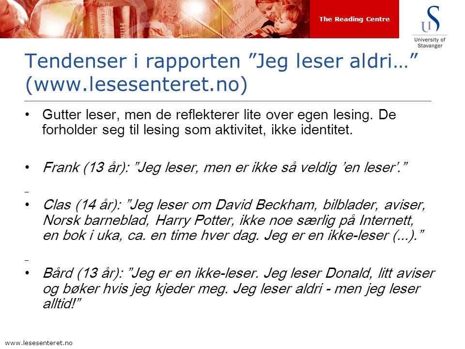 The Reading Centre www.lesesenteret.no Tendenser i rapporten Jeg leser aldri… (www.lesesenteret.no) Gutter leser, men de reflekterer lite over egen lesing.