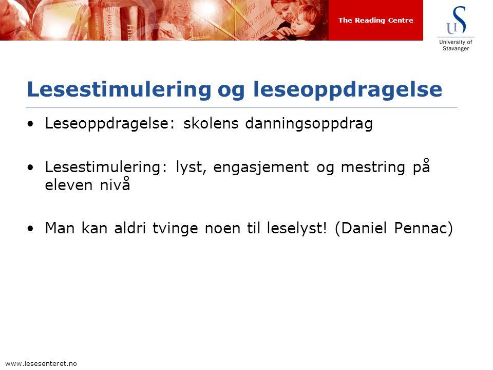 The Reading Centre www.lesesenteret.no Lesestimulering og leseoppdragelse Leseoppdragelse: skolens danningsoppdrag Lesestimulering: lyst, engasjement