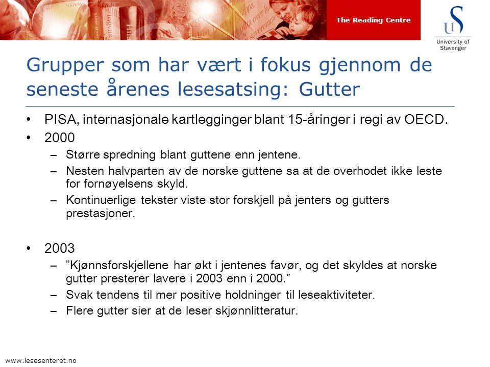 The Reading Centre www.lesesenteret.no Grupper som har vært i fokus gjennom de seneste årenes lesesatsing: Gutter PISA, internasjonale kartlegginger blant 15-åringer i regi av OECD.