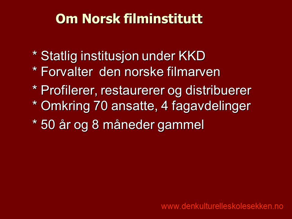 Om Norsk filminstitutt * Statlig institusjon under KKD * Forvalter den norske filmarven * Profilerer, restaurerer og distribuerer * Omkring 70 ansatte, 4 fagavdelinger * 50 år og 8 måneder gammel www.denkulturelleskolesekken.no
