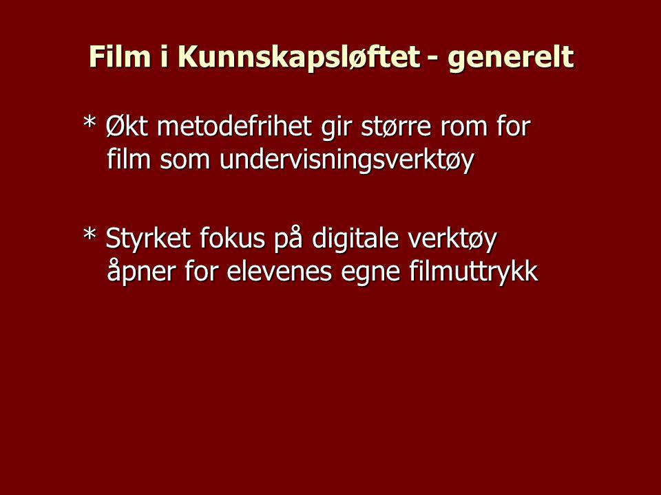 Film i Kunnskapsløftet - generelt * Økt metodefrihet gir større rom for film som undervisningsverktøy * Styrket fokus på digitale verktøy åpner for elevenes egne filmuttrykk