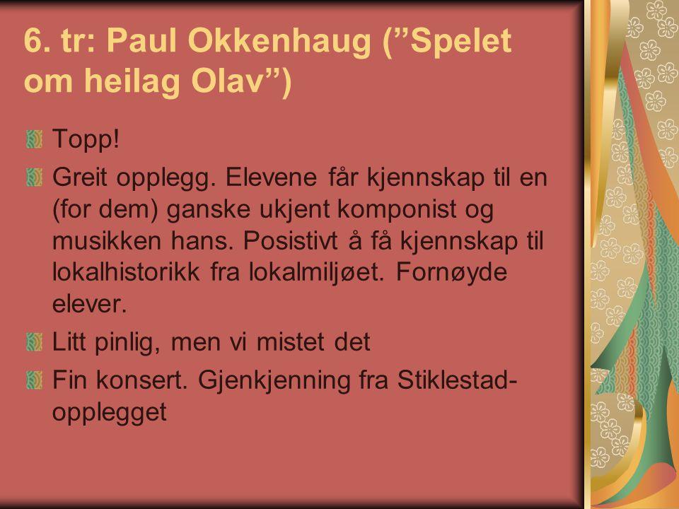 """6. tr: Paul Okkenhaug (""""Spelet om heilag Olav"""") Topp! Greit opplegg. Elevene får kjennskap til en (for dem) ganske ukjent komponist og musikken hans."""