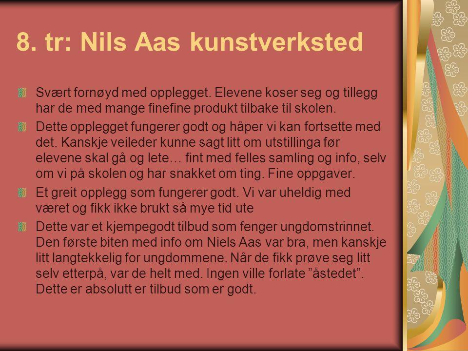 8. tr: Nils Aas kunstverksted Svært fornøyd med opplegget. Elevene koser seg og tillegg har de med mange finefine produkt tilbake til skolen. Dette op