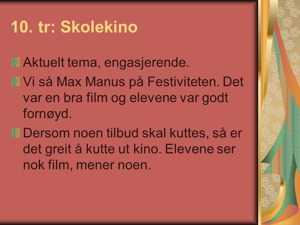 10. tr: Skolekino Aktuelt tema, engasjerende. Vi så Max Manus på Festiviteten. Det var en bra film og elevene var godt fornøyd. Dersom noen tilbud ska