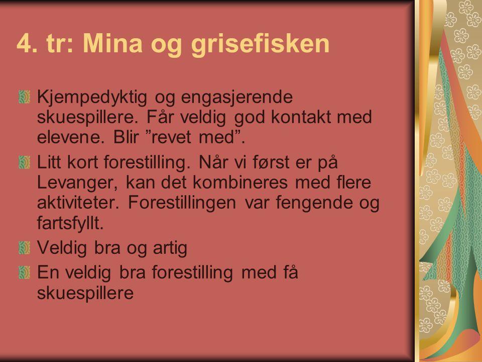 4. tr: Mina og grisefisken Kjempedyktig og engasjerende skuespillere.