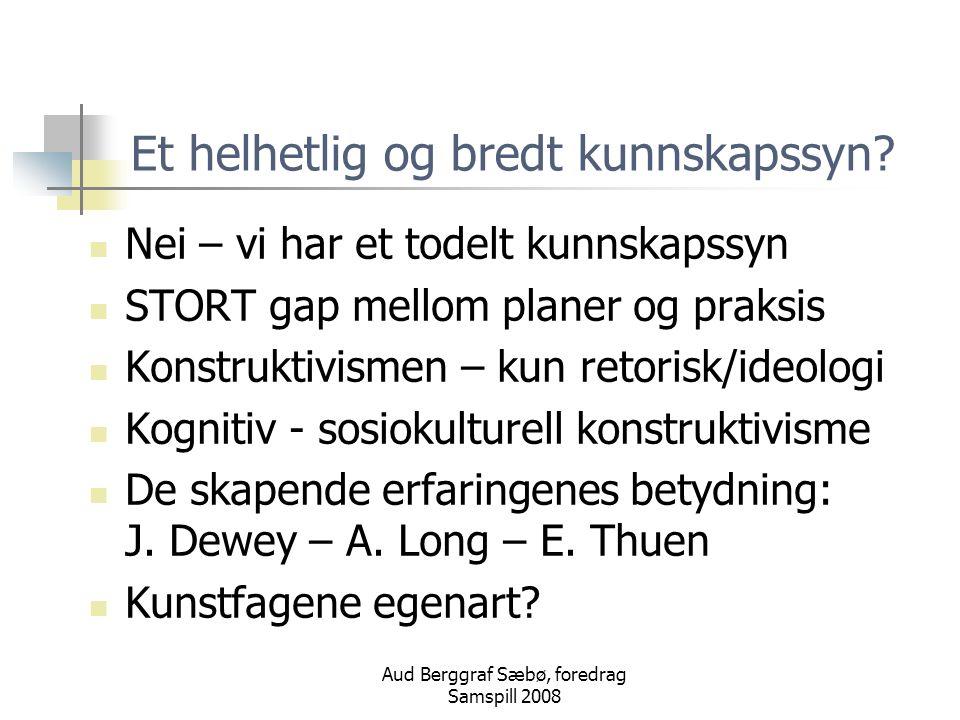 Aud Berggraf Sæbø, foredrag Samspill 2008 Et helhetlig og bredt kunnskapssyn.