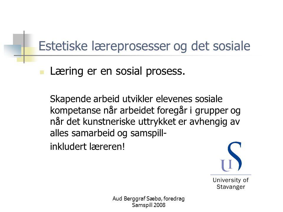 Aud Berggraf Sæbø, foredrag Samspill 2008 Estetiske læreprosesser og det sosiale Læring er en sosial prosess.