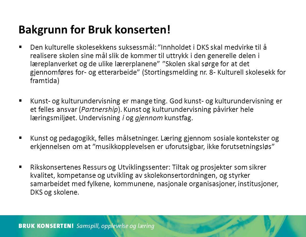 """Bakgrunn for Bruk konserten!  Den kulturelle skolesekkens suksessmål: """"Innholdet i DKS skal medvirke til å realisere skolen sine mål slik de kommer t"""